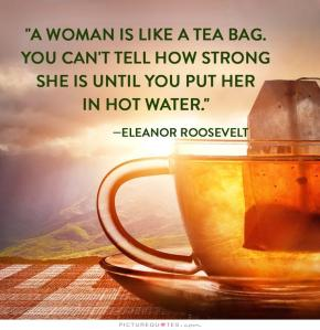 a-woman-is-like-a-tea-bag-you-cant-tell-how-strong-she-is-until-you-put-her-in-hot-water-quote-1