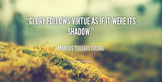 quote-Marcus-Tullius-Cicero-glory-follows-virtue