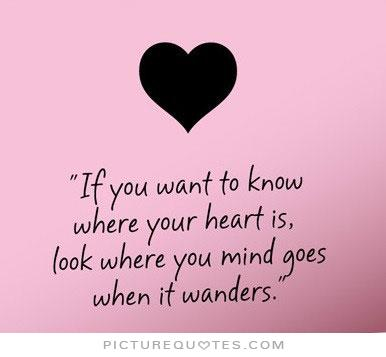 if-you-want-to-know-where-your-heart-is-look-where-your-mind-goes-when-it-wanders-quote-1