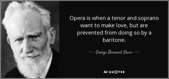 Opera quote-opera-is-when-a-tenor-and-soprano-want-to-make-love-but-are-prevented-from-doing-so-george-bernard-shaw-79-81-87