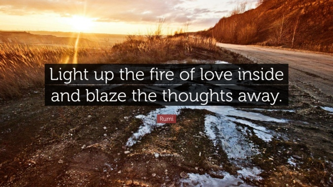 love-rumi-quote-light-up-the-fire-of-love-inside-and-blaze-the-thoughts
