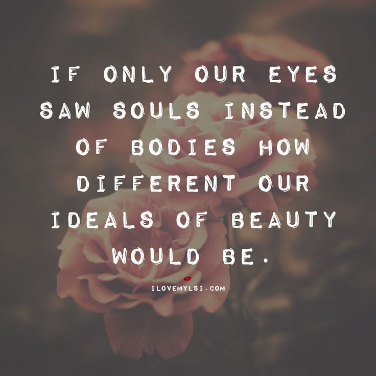 Your beautiful don't let anyone tell you different ...